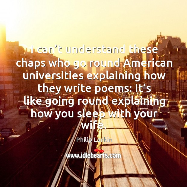 I can't understand these chaps who go round american universities explaining how they write poems: Image