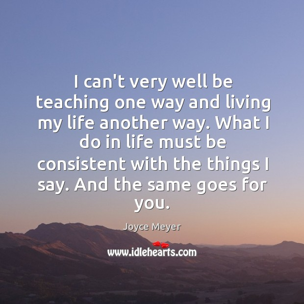 I can't very well be teaching one way and living my life Image