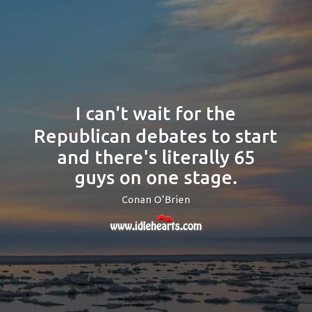 Image, I can't wait for the Republican debates to start and there's literally 65