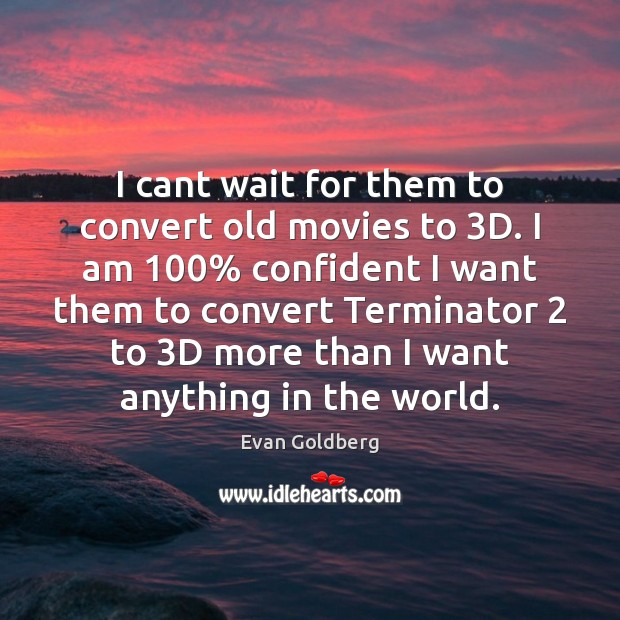 I cant wait for them to convert old movies to 3D. I Image