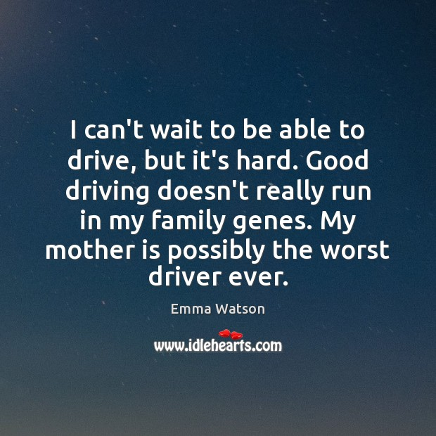 I can't wait to be able to drive, but it's hard. Good Mother Quotes Image