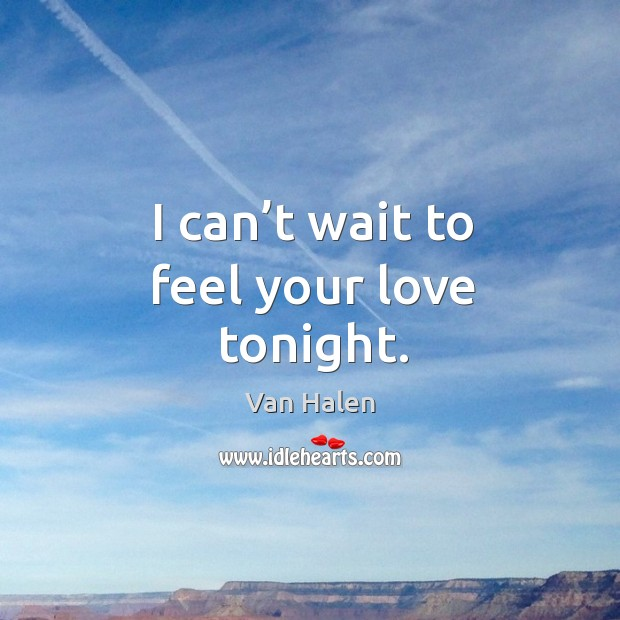 I can't wait to feel your love tonight. Van Halen Picture Quote