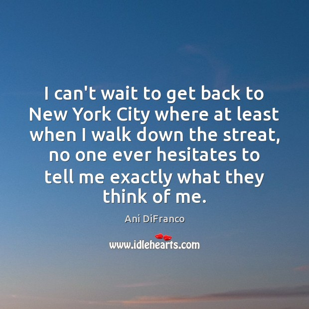 I can't wait to get back to New York City where at Ani DiFranco Picture Quote