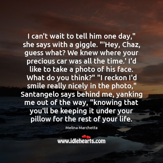"I can't wait to tell him one day,"" she says with a Melina Marchetta Picture Quote"