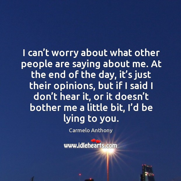 I can't worry about what other people are saying about me. Image