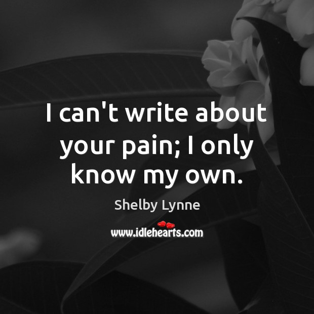 Image, I can't write about your pain; I only know my own.