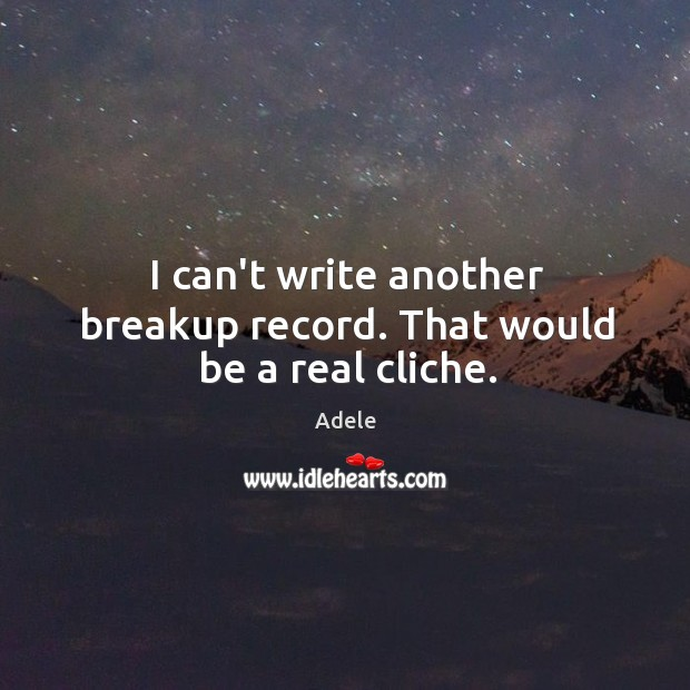 I can't write another breakup record. That would be a real cliche. Image