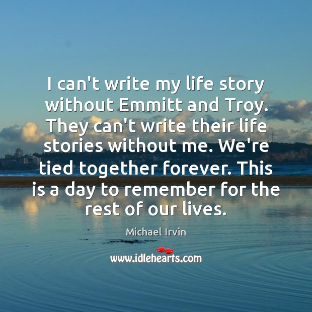 Image, I can't write my life story without Emmitt and Troy. They can't