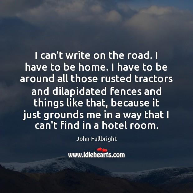 I can't write on the road. I have to be home. I Image