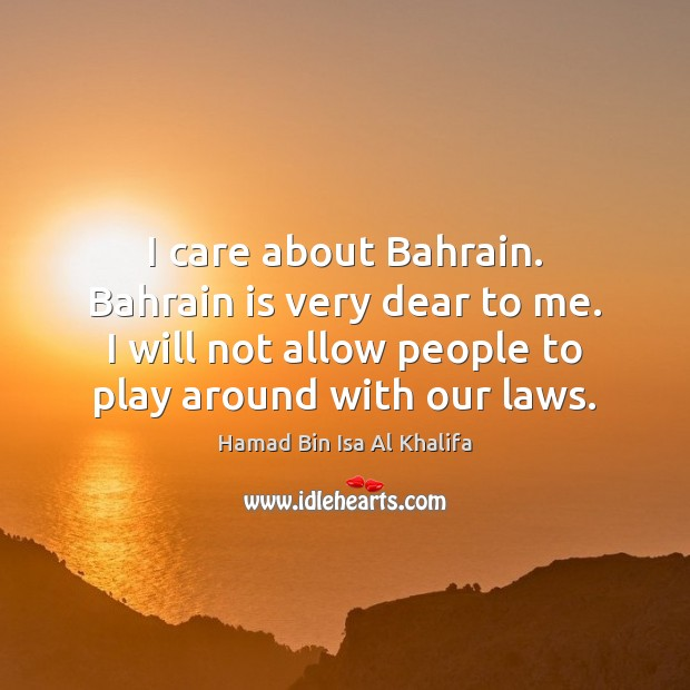 Image, I care about Bahrain. Bahrain is very dear to me. I will