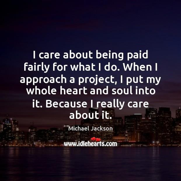 I care about being paid fairly for what I do. When I Michael Jackson Picture Quote