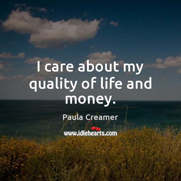 I care about my quality of life and money. Image