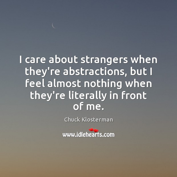 I care about strangers when they're abstractions, but I feel almost nothing Image