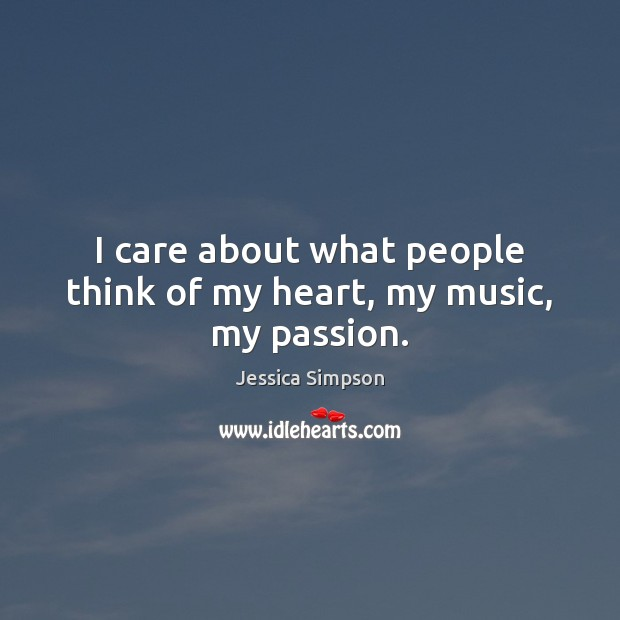 I care about what people think of my heart, my music, my passion. Image