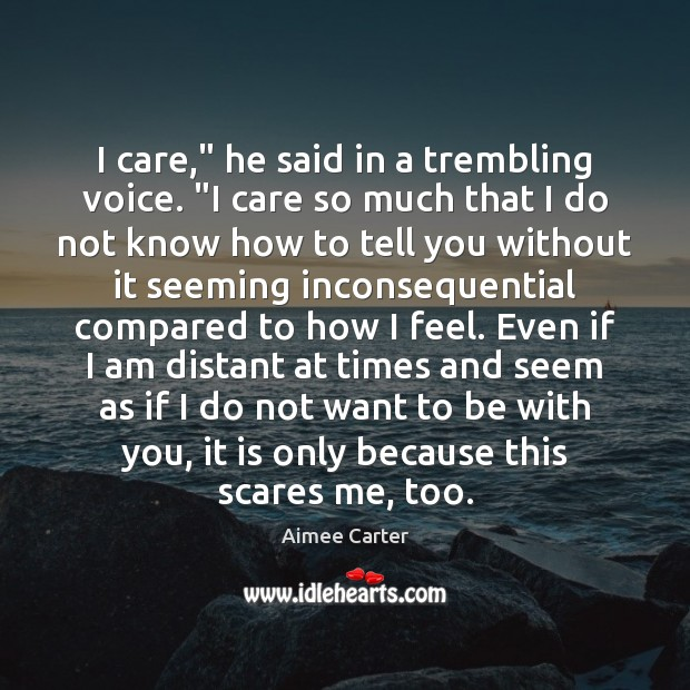 "Image, I care,"" he said in a trembling voice. ""I care so much"