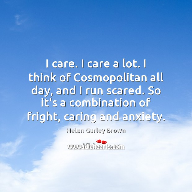 I care. I care a lot. I think of Cosmopolitan all day, Helen Gurley Brown Picture Quote