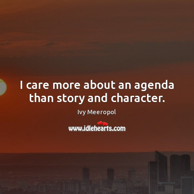 Image, I care more about an agenda than story and character.