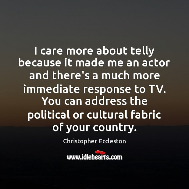 I care more about telly because it made me an actor and Image