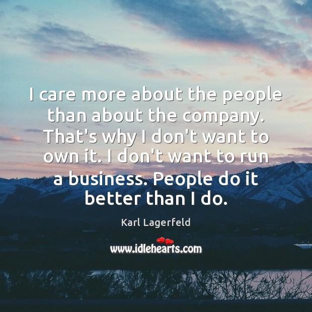 I care more about the people than about the company. That's why Image