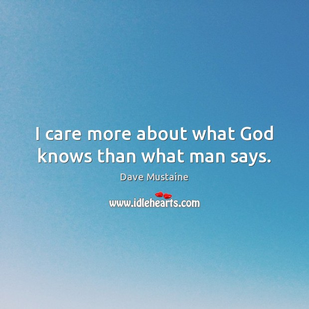 I care more about what God knows than what man says. Image