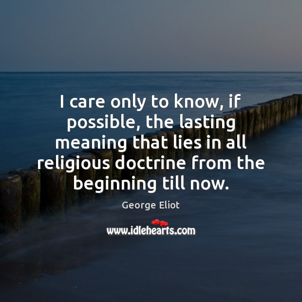 I care only to know, if possible, the lasting meaning that lies Image