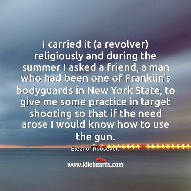 Image, I carried it (a revolver) religiously and during the summer I asked