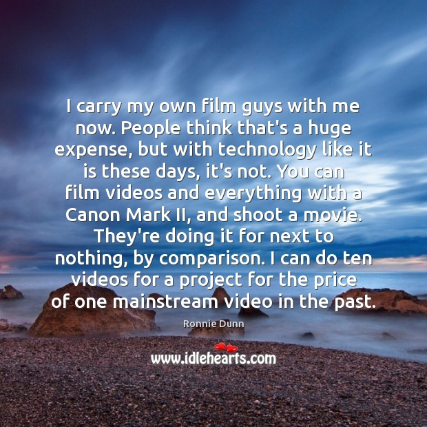 I carry my own film guys with me now. People think that's Ronnie Dunn Picture Quote