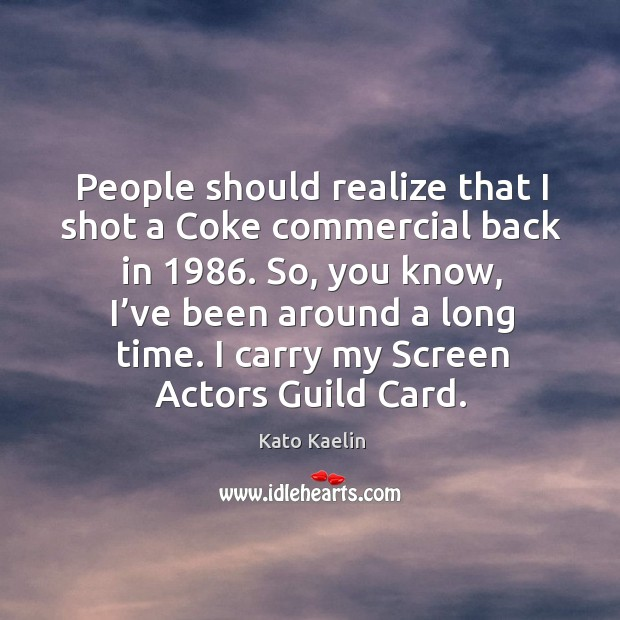 I carry my screen actors guild card. Kato Kaelin Picture Quote