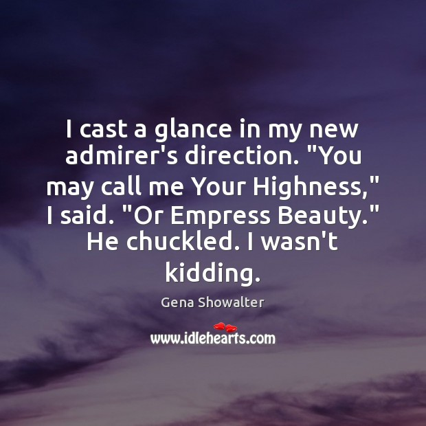 """I cast a glance in my new admirer's direction. """"You may call Image"""
