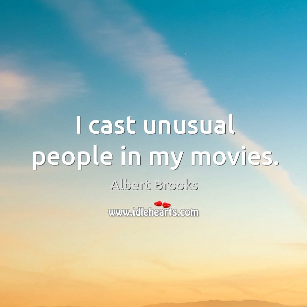 I cast unusual people in my movies. Image
