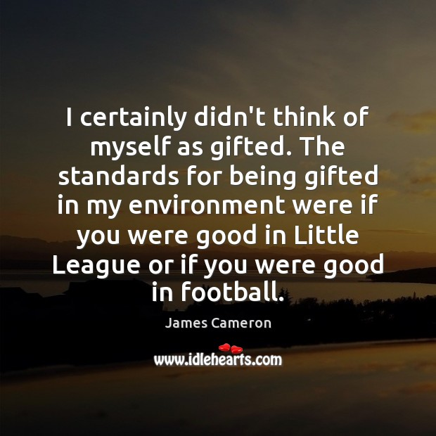 I certainly didn't think of myself as gifted. The standards for being Football Quotes Image
