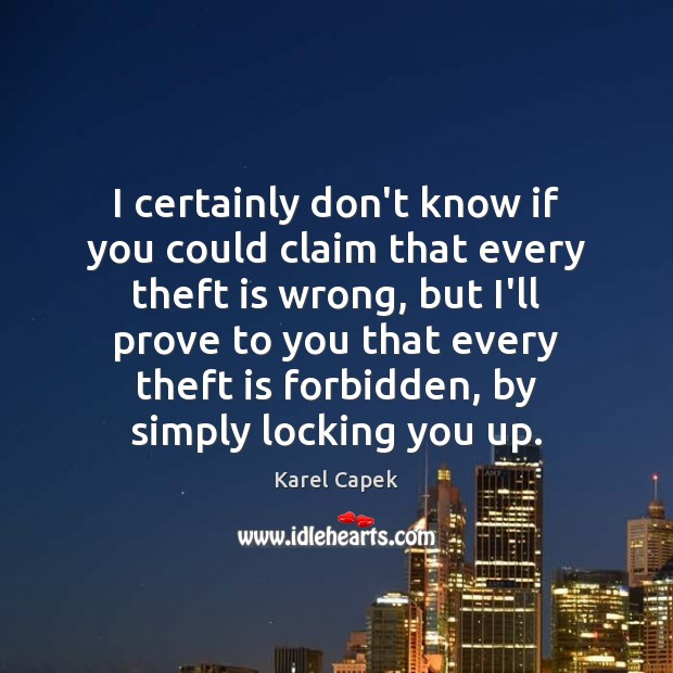 I certainly don't know if you could claim that every theft is Karel Capek Picture Quote