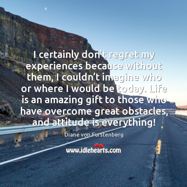 I certainly don't regret my experiences because without them Image