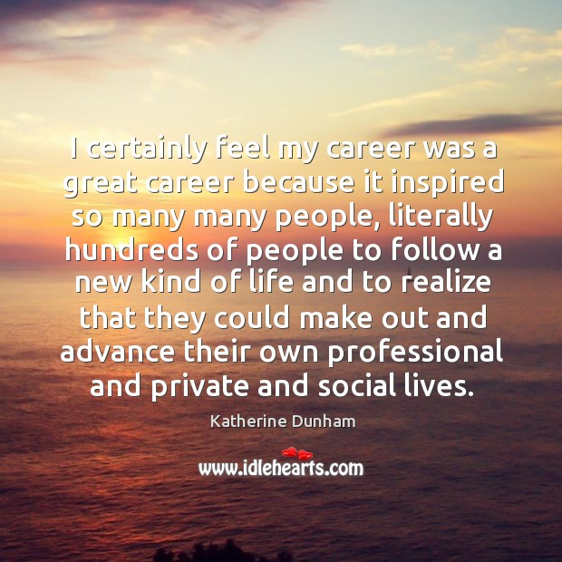 I certainly feel my career was a great career because it inspired so many many people Image