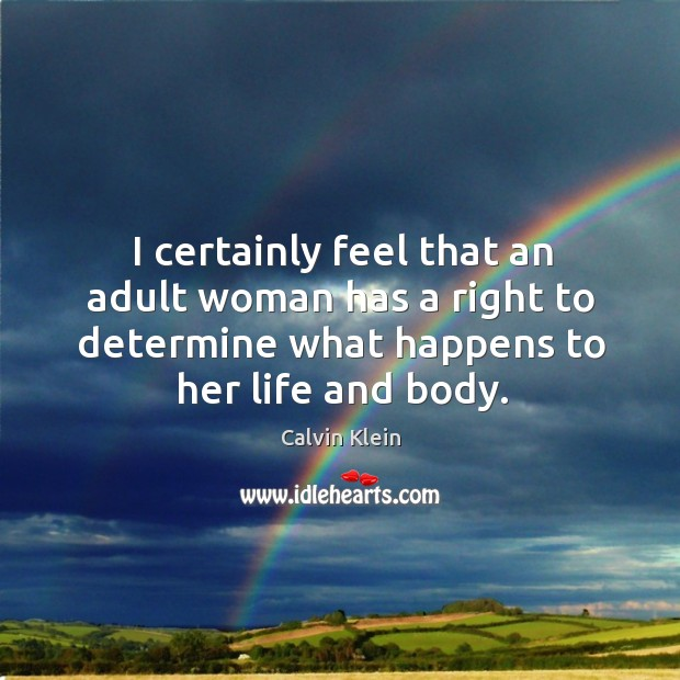 Image, I certainly feel that an adult woman has a right to determine what happens to her life and body.