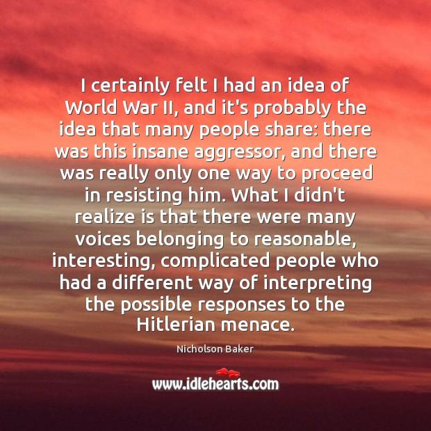 I certainly felt I had an idea of World War II, and Image