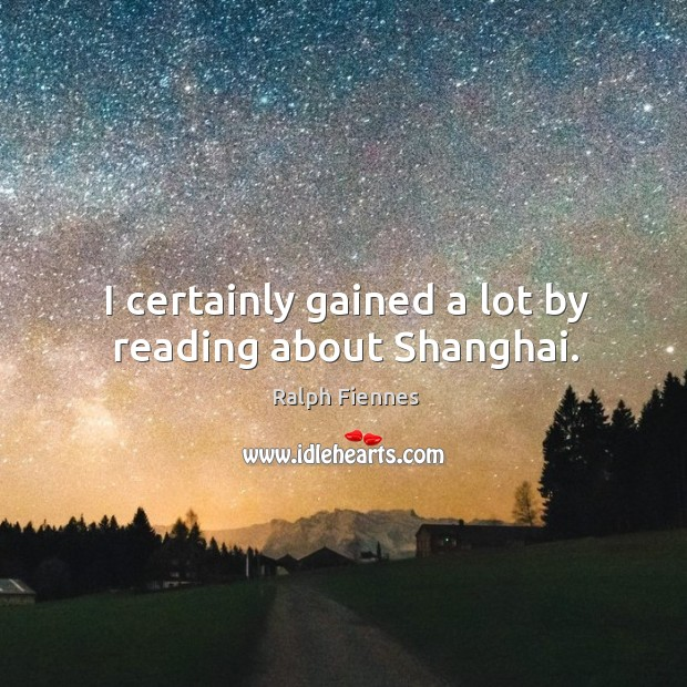 I certainly gained a lot by reading about shanghai. Image