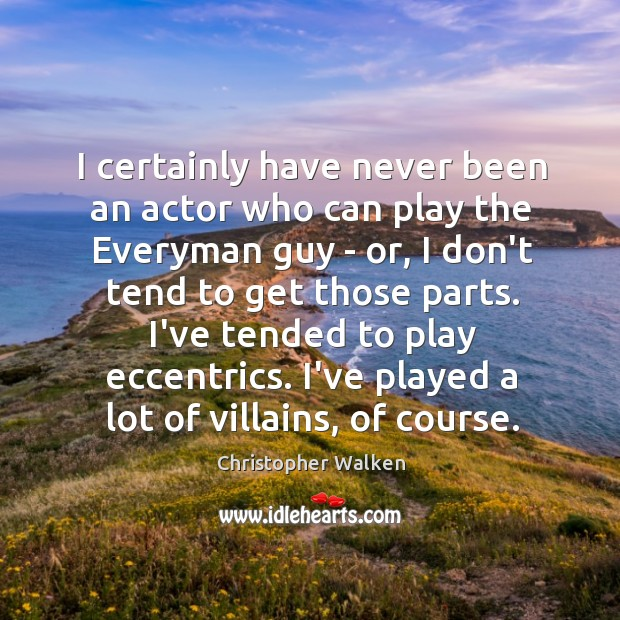 Image, I certainly have never been an actor who can play the Everyman