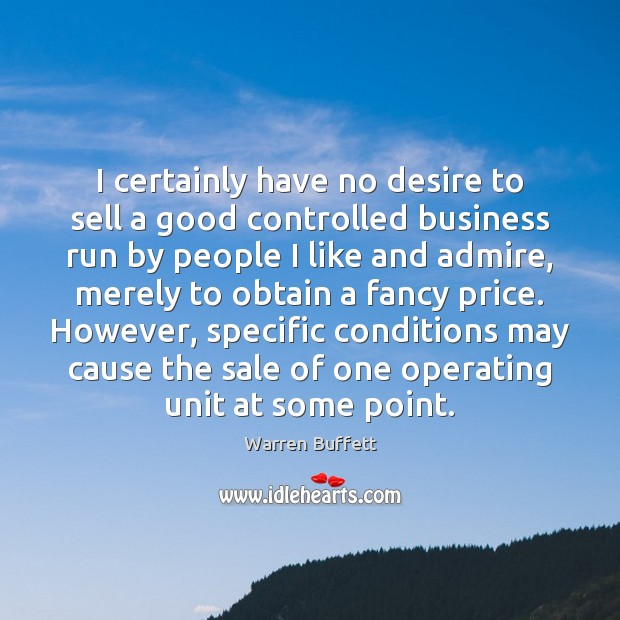 Image, I certainly have no desire to sell a good controlled business run