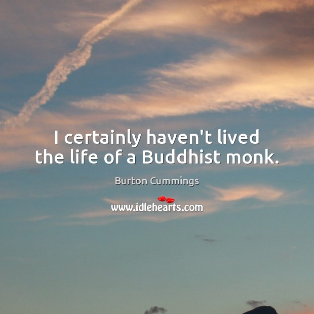 Image, I certainly haven't lived the life of a Buddhist monk.