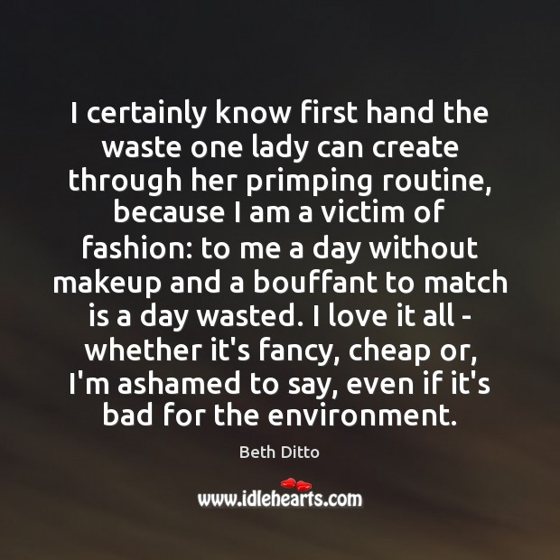 I certainly know first hand the waste one lady can create through Beth Ditto Picture Quote