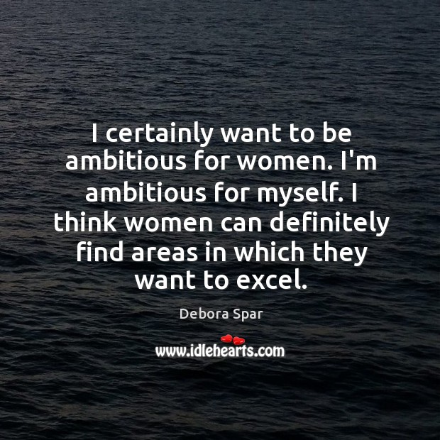I certainly want to be ambitious for women. I'm ambitious for myself. Image