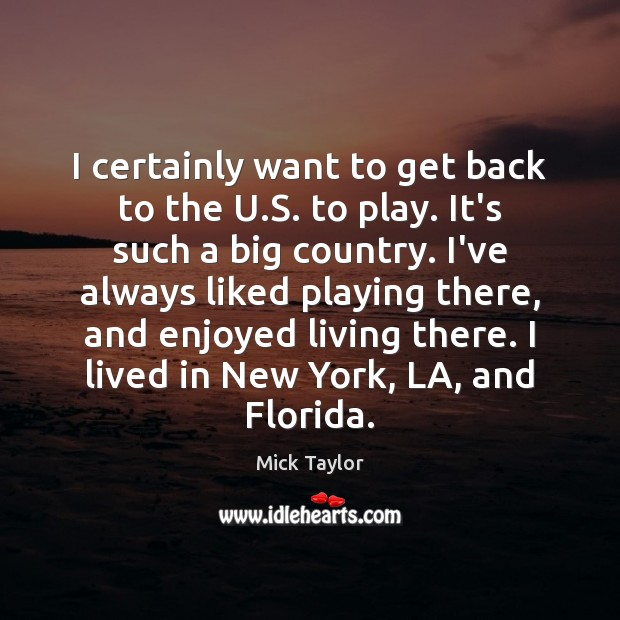 I certainly want to get back to the U.S. to play. Image