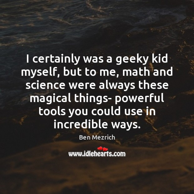 Image, I certainly was a geeky kid myself, but to me, math and