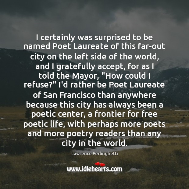 I certainly was surprised to be named Poet Laureate of this far-out Lawrence Ferlinghetti Picture Quote