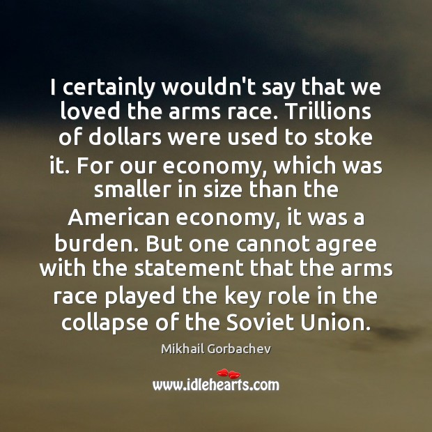 Image, I certainly wouldn't say that we loved the arms race. Trillions of