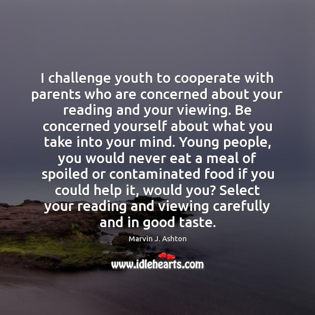 Image, I challenge youth to cooperate with parents who are concerned about your