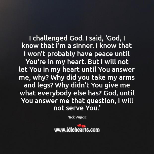 Image, I challenged God. I said, 'God, I know that I'm a sinner.