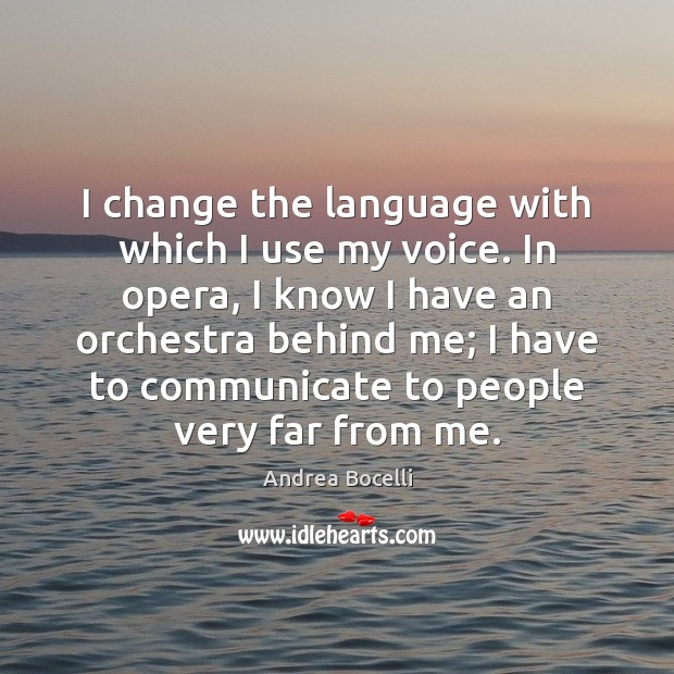 I change the language with which I use my voice. In opera, Andrea Bocelli Picture Quote