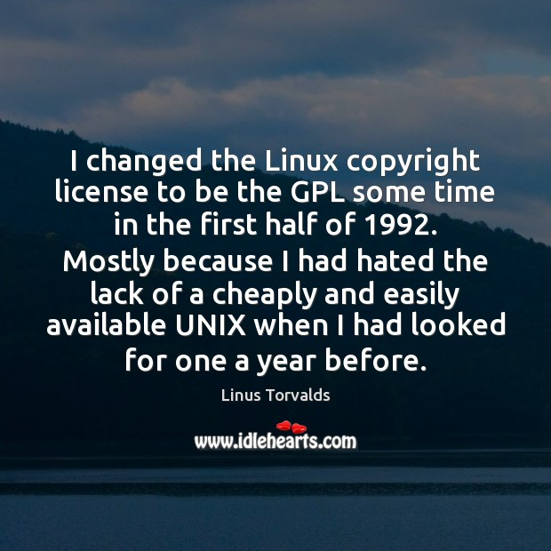 I changed the Linux copyright license to be the GPL some time Linus Torvalds Picture Quote